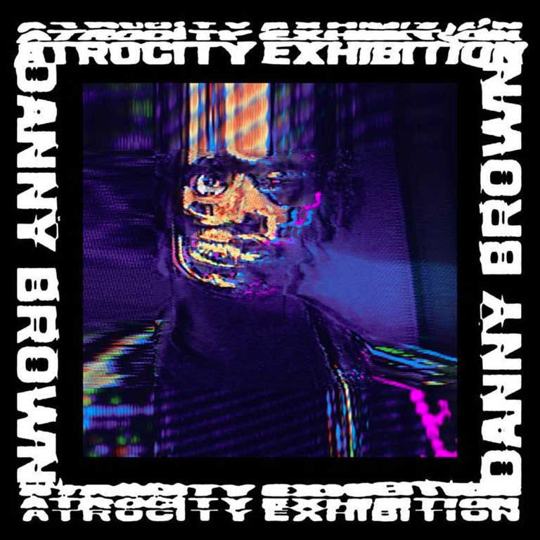 DANNY BROWN – ATROCITY EXHIBITION