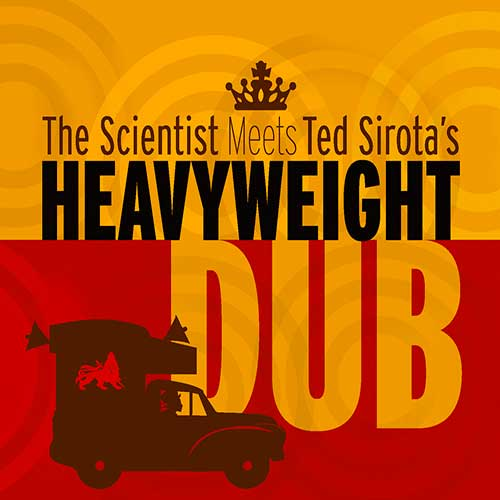 The Scientist Meets Ted Sirota – Heavy Weight Dub