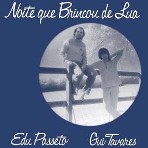 EDU PASSETO & GUI TAVARES – NOITE QUE BRINCOU DE LUA