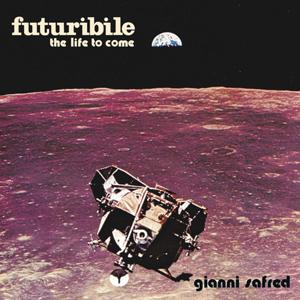 GIANNI SAFRED – FUTURIBILE (THE LIFE TO COME)