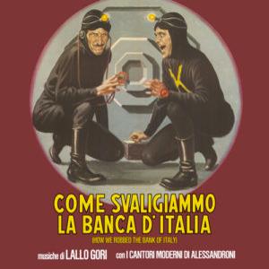 LALLO GORI, I CANTORI MODERNI DI ALESSANDRONI – COME SVALIGIAMMO LA BANCA D'ITALIA