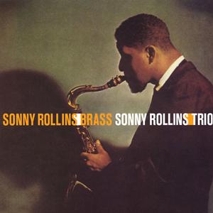 SONNY ROLLINS – SONNY ROLLINS/BRASS – SONNY ROLLINS/TRIO
