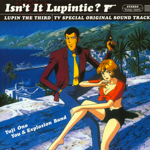 YUJI ONO, YOU & EXPLOSION BAND – ISN'T IT LUPINTIC?: LUPIN THE THIRD TV SPECIAL ORIGINAL SOUND TRACK