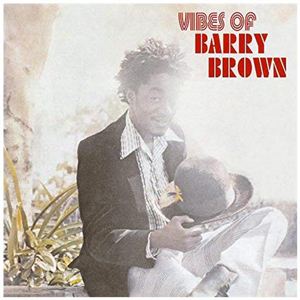 BARRY BROWN – VIBES OF BARRY BROWN