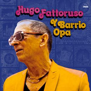 HUGO FATTORUSO – HUGO FATTORUSO Y BARRIO OPA