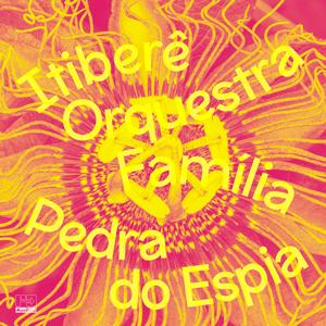 ITIBERÊ ORQUESTRA FAMÍLIA – PEDRA DO ESPIA
