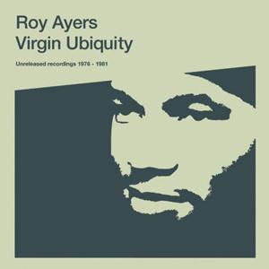 ROY AYERS – VIRGIN UBIQUITY (UNRELEASED RECORDINGS 1976-1981)