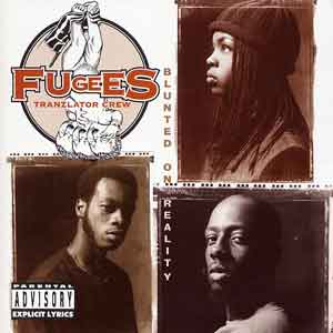 FUGEES – BLUNTED ON REALITY