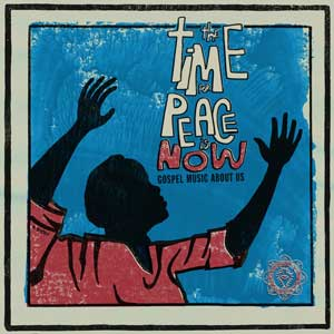 VVAA – THE TIME FOR PEACE IS NOW (GOSPEL MUSIC ABOUT US)