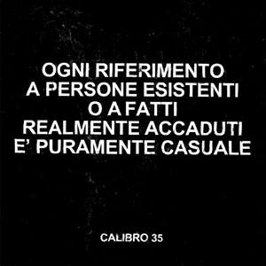 CALIBRO 35 – OGNI RIFERIMENTO A PERSONE…