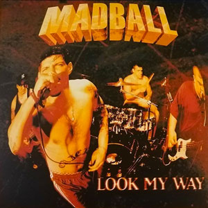 MADBALL – LOOK MY WAY