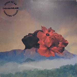 ZARA MCFARLANE – SONGS OF AN UNKNOWN TONGUE